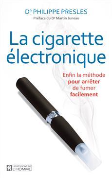 La cigarette électronique - Enfin la méthode pour arrêter de fumer facilement