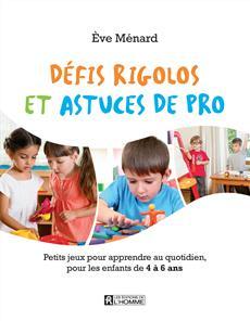 Défis rigolos et astuces de pro - Petits jeux pour pour apprendre au quotidien, pour les enfants de 4 à 6 ans