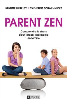 Parent zen  - Comprendre le stress pour rétablir l'harmonie en famille