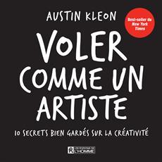 Voler comme un artiste - 10 secrets bien gardés sur la créativité