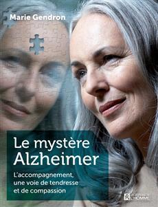 Le mystère Alzheimer - Nouvelle édition - L'accompagnement, une voie de tendresse et de compassion