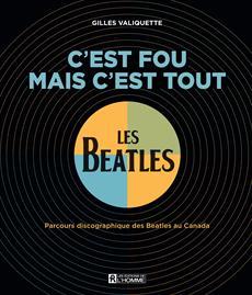 C'est fou mais c'est tout - Parcours discographique des Beatles au Canada