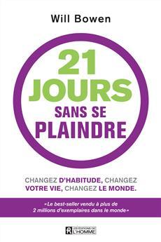 21 jours sans se plaindre - Changez d'habitude, changez votre vie, changez le monde