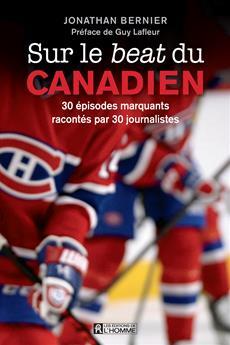 Sur le beat du Canadien - 30 épisodes marquants racontés par 30 journalistes