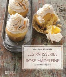 Les pâtisseries de Rose Madeleine - 50 recettes véganes
