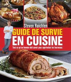Guide de survie en cuisine - Tout ce qu'un homme doit savoir pour apprivoiser les fourneaux