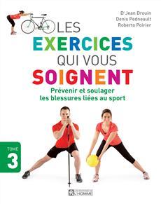 Les exercices qui vous soignent - Tome 3 - Prévenir et soulager les blessures liées au sport
