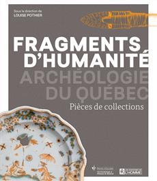 Fragments d'humanité - Archéologie du Québec - Pièces de collections