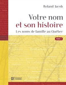 Votre nom et son histoire - Tome 2 - Les noms de famille au Québec