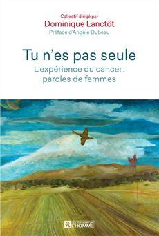 Tu n'es pas seule - L'expérience du cancer : paroles de femmes