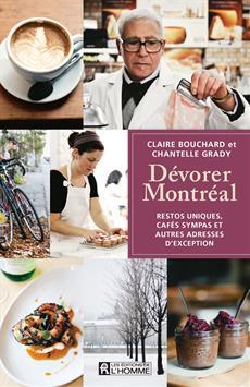 Dévorer Montréal - Restos uniques, cafés sympas et autres adresses d'exception