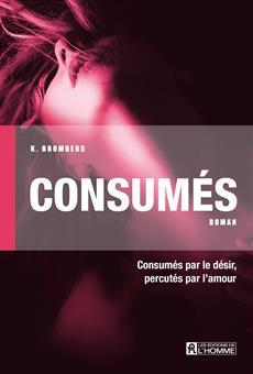 Consumés - Consumés par le désir, percutés par l'amour