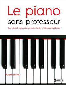 Le piano sans professeur - Une méthode claire et des mélodies choisies à l'intention du débutant
