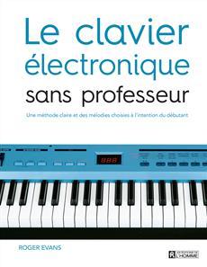 Le clavier électronique sans professeur - Une méthode claire et des mélodies choisies à l'intention du débutant