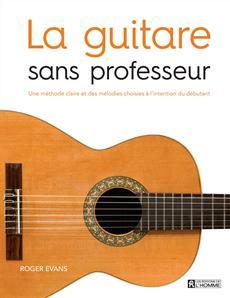 La guitare sans professeur - Une méthode claire et des mélodies choisies à l'intention du débutant