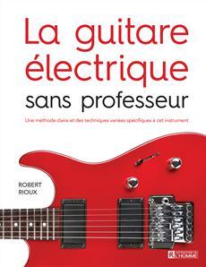 La guitare électrique sans professeur - Une méthode claire et des mélodies choisies à l'intention du débutant