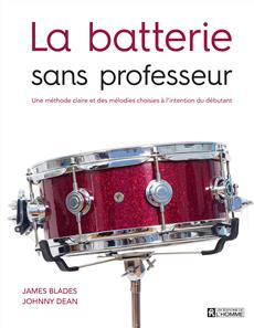 La batterie sans professeur - Une méthode claire et des mélodies choisies à l'intention du débutant