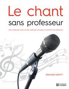 Le chant sans professeur - Une méthode claire et des mélodies choisies à l'intention du débutant