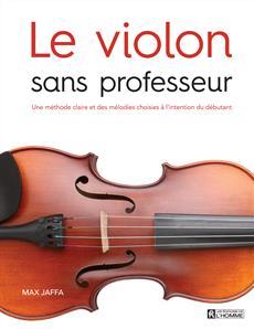Le violon sans professeur - Une méthode claire et des mélodies choisies à l'intention du débutant