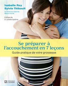 Se préparer à l'accouchement en 7 leçons - Guide pratique de votre grossesse