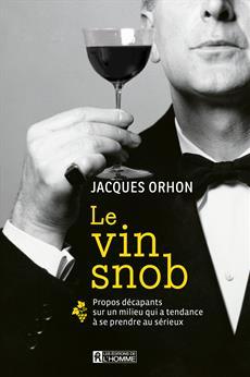 Le vin snob - Propos décapants sur un milieu qui a tendance à se prendre au sérieux