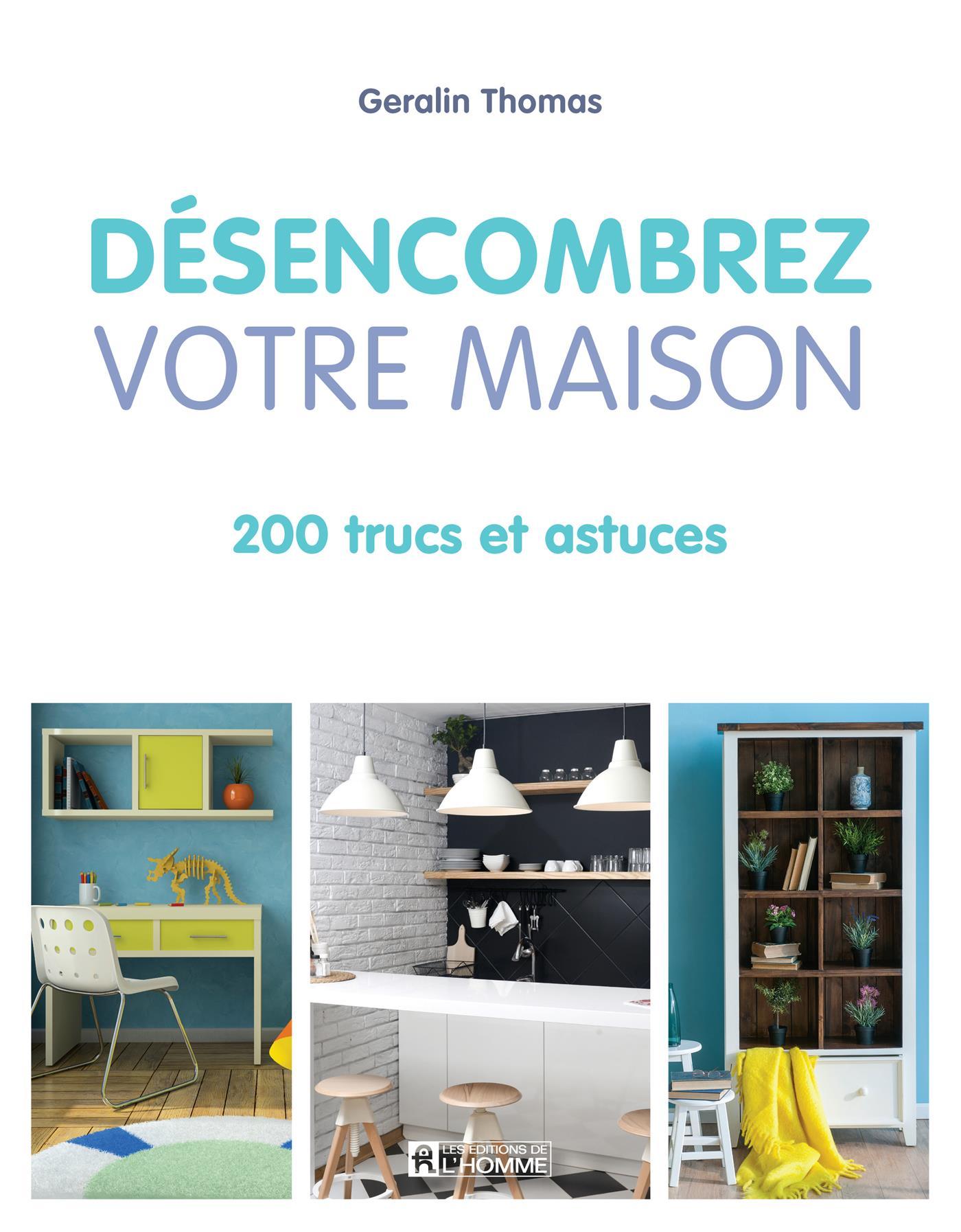 livre d sencombrez votre maison 200 trucs et astuces les ditions de l 39 homme. Black Bedroom Furniture Sets. Home Design Ideas