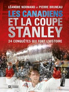 Les Canadiens et la coupe Stanley - 24 conquêtes qui font l'histoire