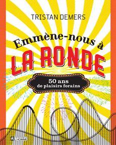 Emmène-nous à La Ronde - 50 ans de plaisirs forains