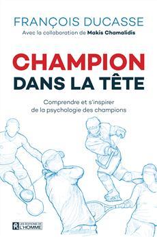 Champion dans la tête - Comprendre et s'inspirer de la psychologie des champions