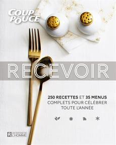 Recevoir - 250 recettes et 35 menus complets pour célébrer toute l'année