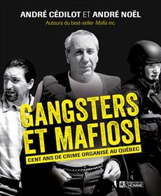 Gangsters et mafiosi - Cent ans de crime organisé au Québec