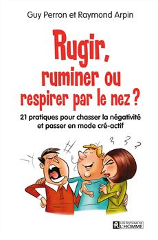 Rugir, ruminer ou respirer par le nez? - 21 pratiques pour chasser la négativité et passer en mode cré-actif