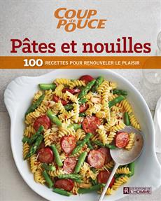 Pâtes et nouilles - 100 recettes pour renouveler le plaisir