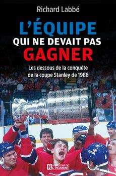 L'équipe qui ne devait pas gagner - Les dessous de la conquête de la Coupe Stanley de 1986
