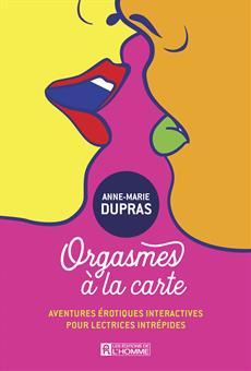 Orgasmes à la carte - Aventures érotiques interactives pour lectrices intrépides