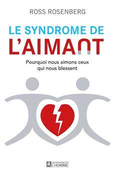 Le Syndrome de l'aimant - Pourquoi nous aimons des gens qui nous blessent?