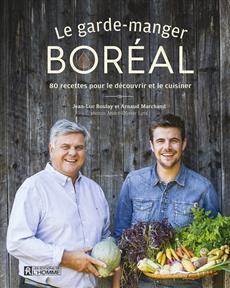 Le garde-manger boréal - 80 recettes pour le découvrir et le cuisiner