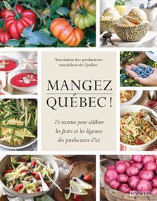 Mangez Québec! - 75 recettes pour célébrer les fruits et les légumes des producteurs d'ici