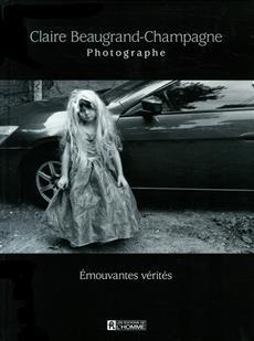 Claire Beaugrand-Champagne, photographe - Émouvantes vérités