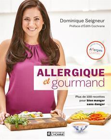 Allergique et gourmand - Plus de 100 recettes pour bien manger sans danger