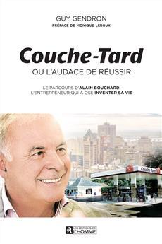 Couche-Tard ou l'audace de réussir - Le parcours d'Alain Bouchard, l'entrepreneur qui a osé inventer sa vie