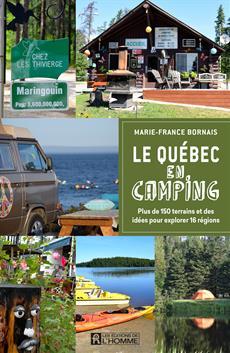 Le Québec en camping - Plus de 150 terrains et des idées pour explorer 16 régions