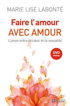 Faire l'amour avec amour - L'union entre le cœur et la sexualité (DVD inclus)
