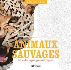 Animosaïk - Animaux sauvages - 60 coloriages géométriques