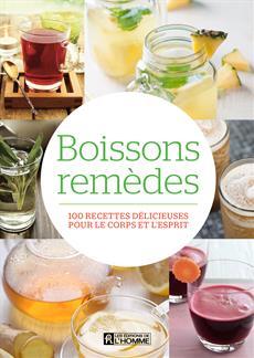 Boissons remèdes - 100 recettes délicieuses pour le corps et l'esprit