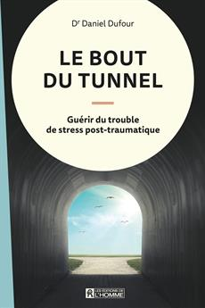 Le bout du tunnel - Guérir du trouble de stress post-traumatique
