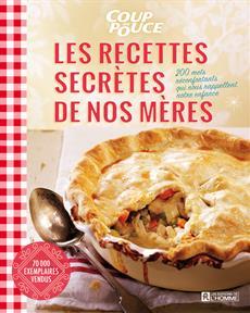 Les recettes secrètes de nos mères - 200 mets réconfortants qui nous rappellent notre enfance