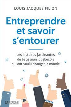Entreprendre et savoir s'entourer - Les histoires fascinantes de bâtisseurs québécois qui ont voulu changer le monde