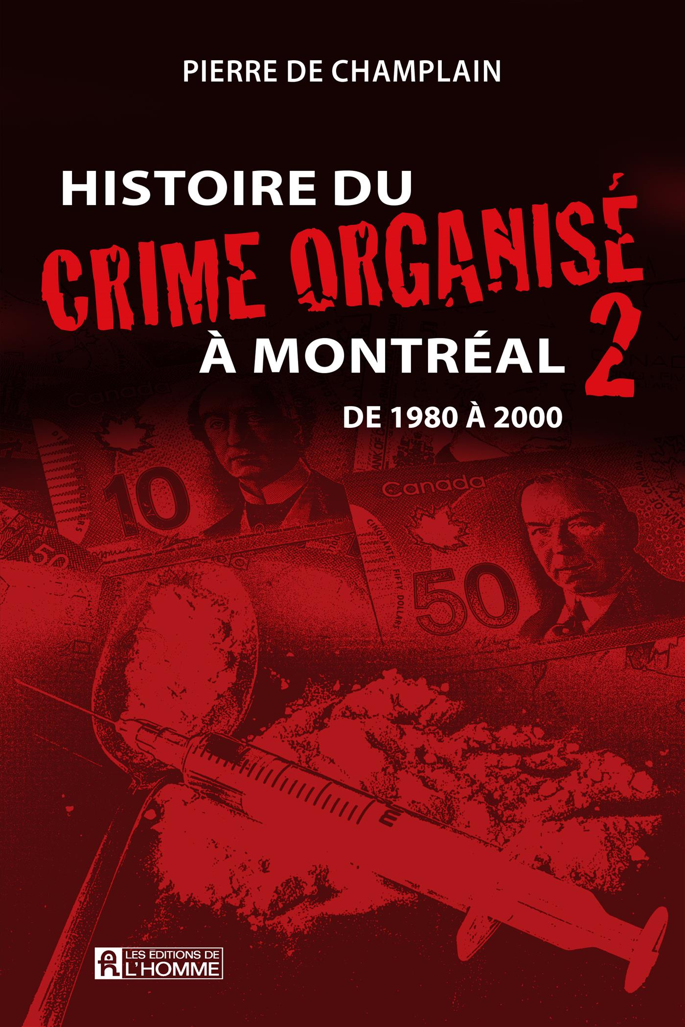 Histoire du crime organisé à Montréal - Tome 2
