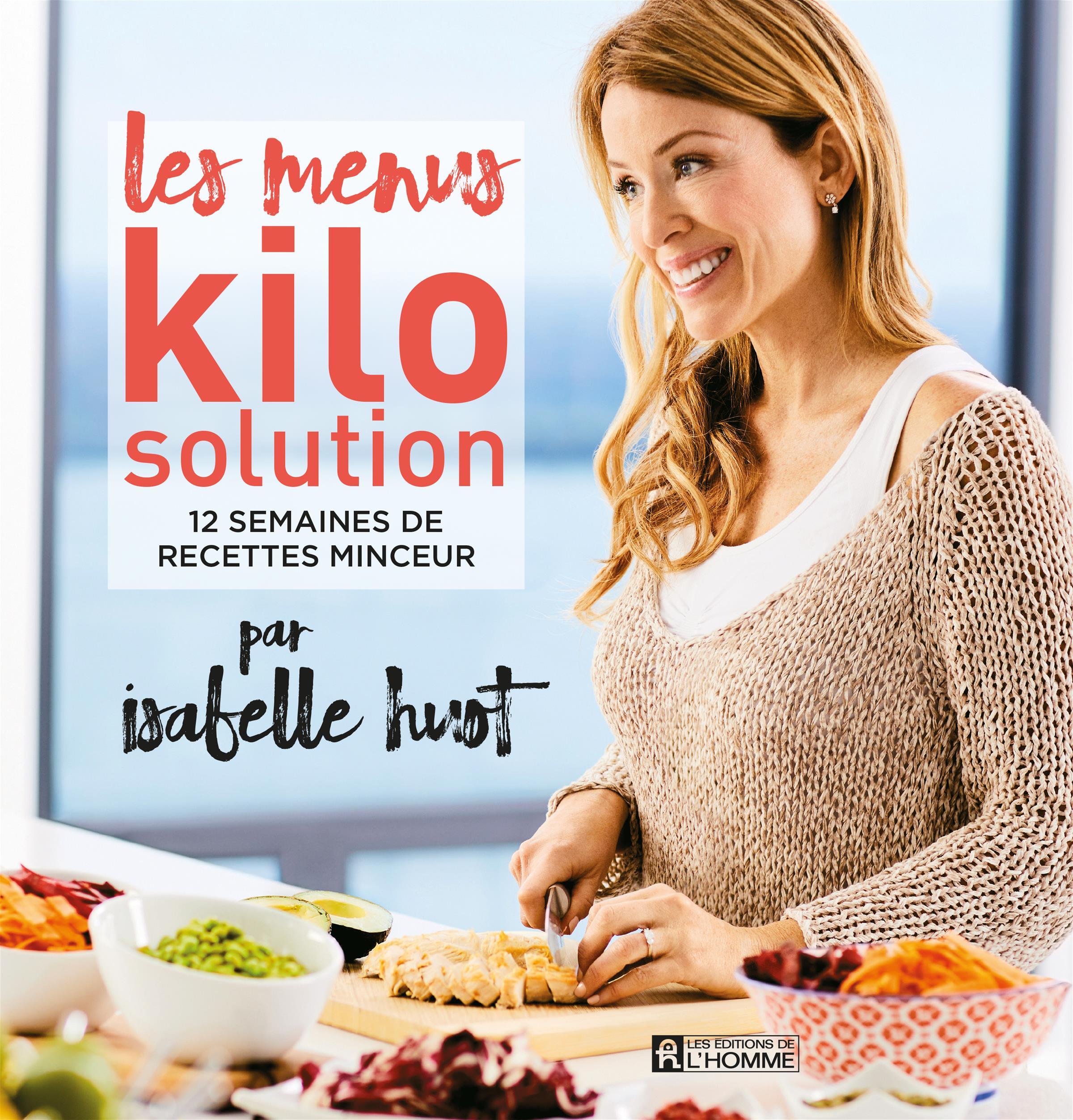 Les Menus Kilo solution: 12 semaines de recettes minceur - Isabelle Huot